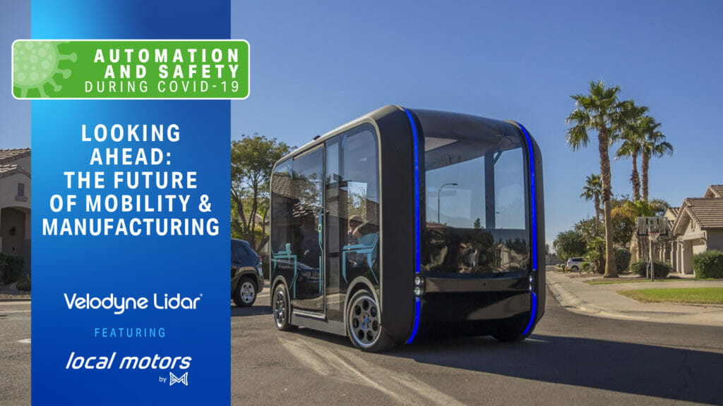 Automation and Safety During COVID-19: The Future of Mobility and Manufacturing, a Velodyne - Local Motors Webinar