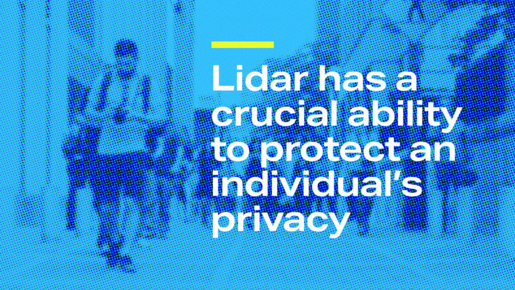 """""""Lidar has a crucial ability to protect an individual's privacy."""" -Velodyne Lidar"""